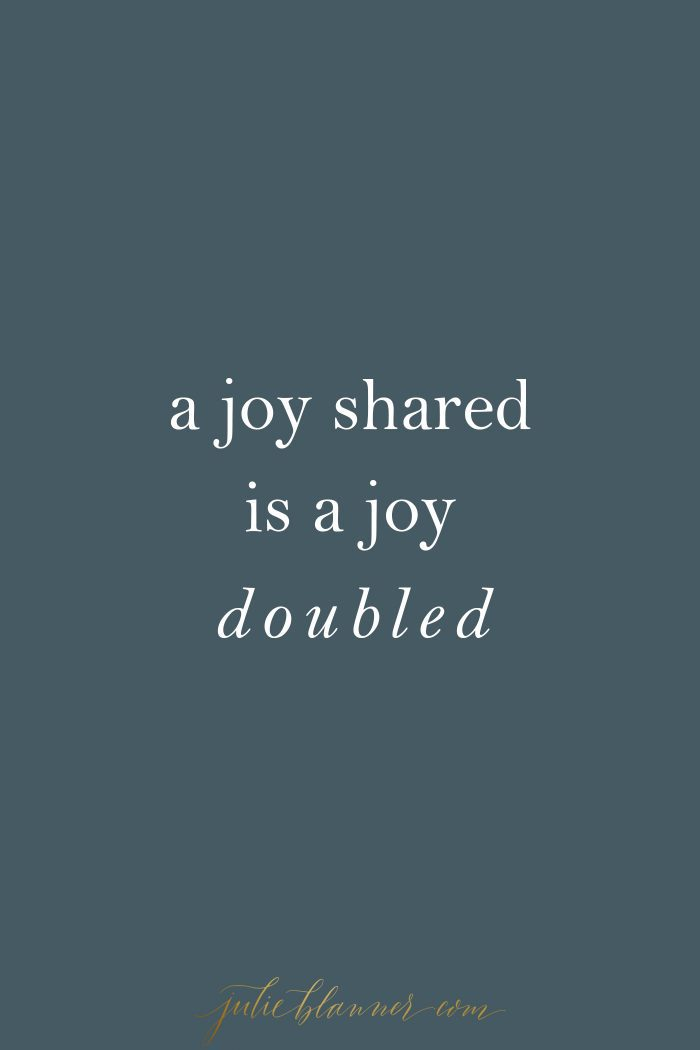 a joy shared is a joy doubled
